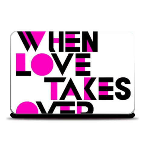 When Love Takes Over Laptop Skins | Artist : Richard Howardson