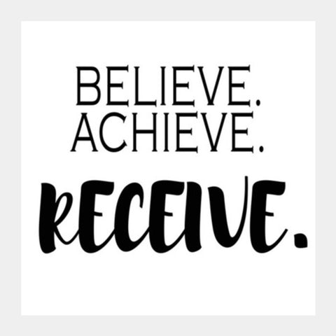 Believe. Achieve, Receive. Square Art Prints | Artist : Nivedita Cholayil