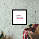 To Er. Is Engineer. Premium Square Italian Wooden Frames | Artist : Minimal