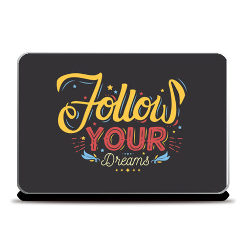 Follow Your Dreams Laptop Skins | Artist : Inderpreet Singh