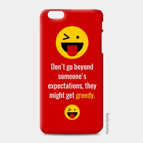 iPhone 6 Plus / 6s Plus Cases, Don't go beyond someone's expectations, they might get greedy | iPhone 6 Plus / 6s Plus Cases |  | Artist : Nikhil Wad, - PosterGully