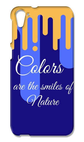 Colors are the smiles of nature HTC Desire 826 Cases | Artist : Pallavi Rawal