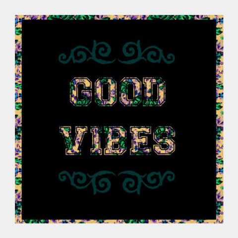 Good Vibes Square Art Prints | Artist : Ginita Sahni