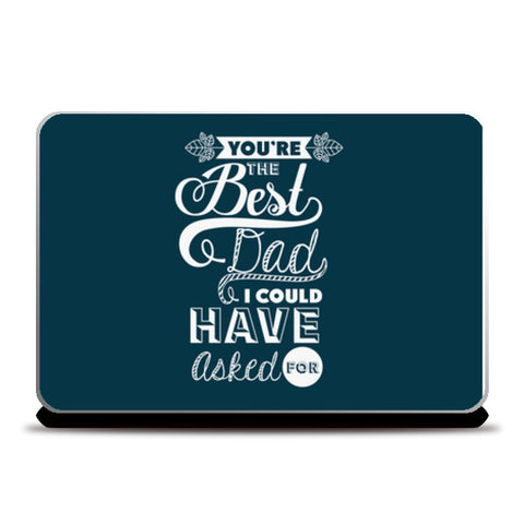 Best Dad I Could Have Asked For | #Father's Day Special  Laptop Skins | Artist : Creative DJ