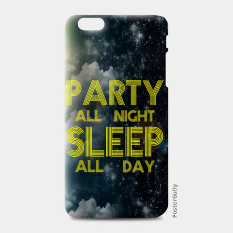 iPhone 6 Plus / 6s Plus Cases, Party All Night Sleep All Day - iPhone 6 Plus / 6s Plus | Artist : DJ Ravish, - PosterGully