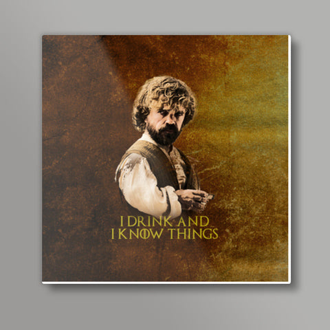 Game of Thrones | Tyrion Lannister | I Drink and I Know Things Square Metal Prints | Artist : Vivid Corner