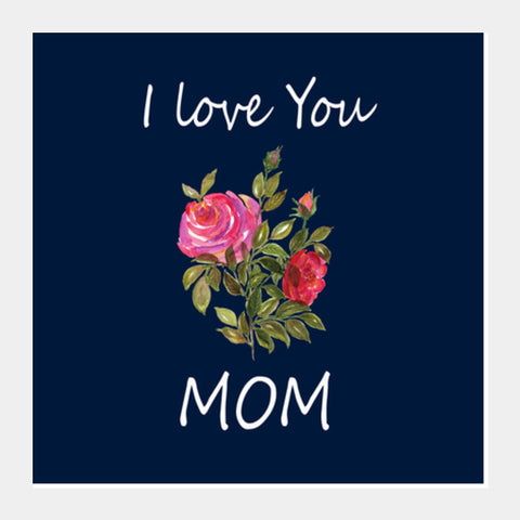 I Love You Mom Typography Floral Design Illustration Square Art Prints PosterGully Specials