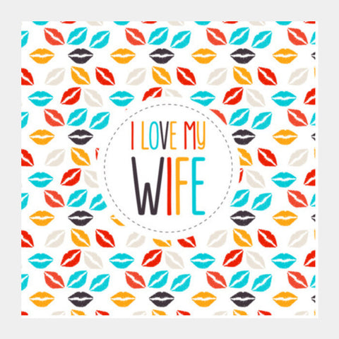 I Love My Wife And Lips Square Art Prints PosterGully Specials