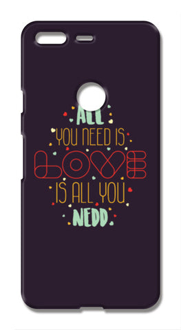 All you need is love is all you need Google Pixel XL Cases | Artist : Designerchennai