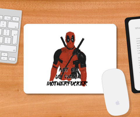 not on my watch. Mousepad | Artist : desiGuy