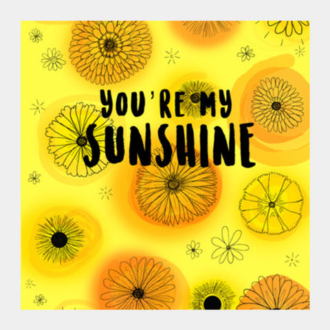 You're My Sunshine Square Art Prints PosterGully Specials