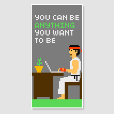Pixelvana - You can be anything you want to be - Pixel motivation Door Poster | Artist : 8bitbaba