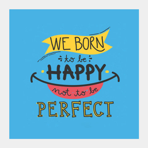 Square Art Prints, Born to be Happy Not Perfect Square Art Prints | Artist : Pranit Jaiswal, - PosterGully