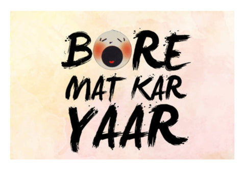 Wall Art, Bore Mat Kar Yaar Wall Art  | Artist : Pranit Jaiswal, - PosterGully