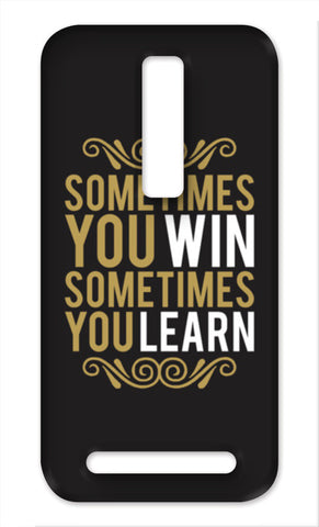 Sometime You Win Sometime You Learn Asus Zenfone 2 Cases | Artist : Designerchennai