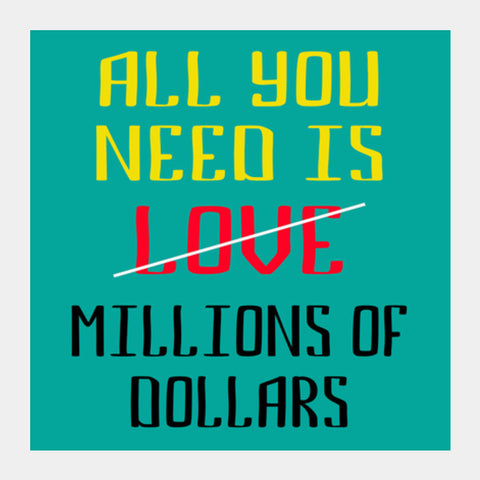 All You Need Is Dollars Square Art Prints | Artist : Dhruv Narelia