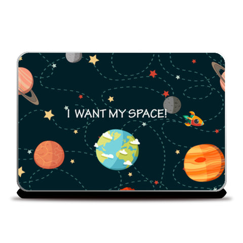 Laptop Skins, I WANT MY SPACE! Laptop Skins | Artist : DISHA BHANOT, - PosterGully