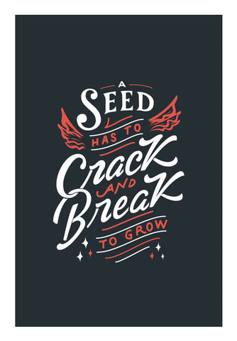 A Seed Has To Crack And Break To Row  Wall Art | Artist : Creative DJ