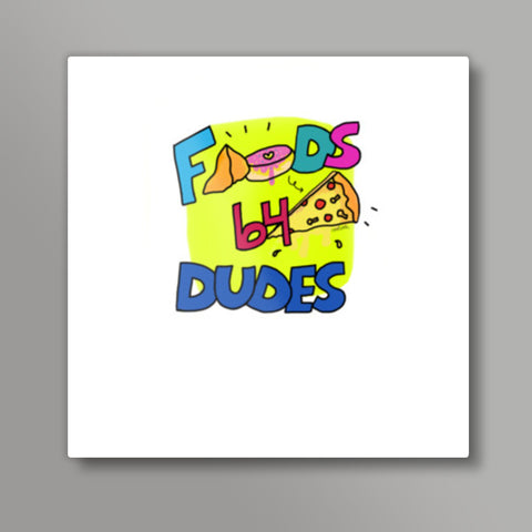Foods before dudes Square Metal Prints | Artist : Sonal Bhargava