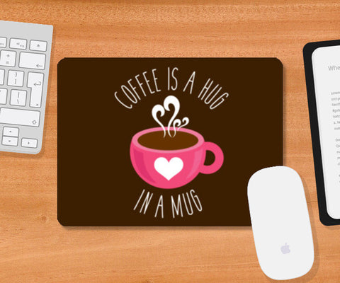 Coffee Is A Hug Mousepad | Artist : Dhruv Narelia