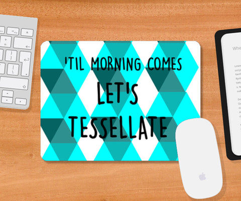 Tessellate. Mousepad | Artist : Paper Planes