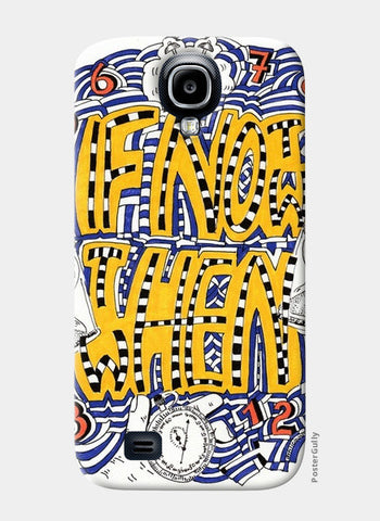 Samsung S4 Cases, If not NOW then WHEN Samsung S4 Case | Artist : Suneera Heloise Mendonsa, - PosterGully