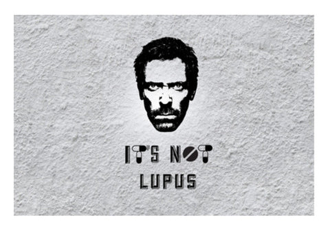 House M.D - It' Not LUPUS Wall Art  | Artist : C-zure
