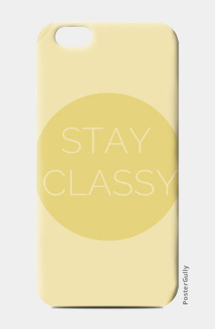 iPhone 6 / 6s, Stay Classy iPhone 6 / 6s Case | Artist: Siddhant Talwar, - PosterGully