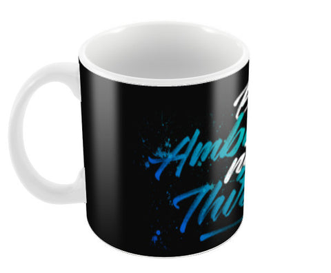 Be ambitious Coffee Mugs | Artist : Niraj Pangarkar
