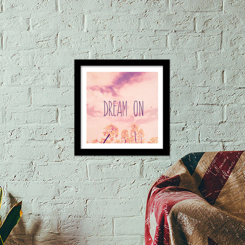 DREAM ON Premium Square Italian Wooden Frames | Artist : Naman Kapoor