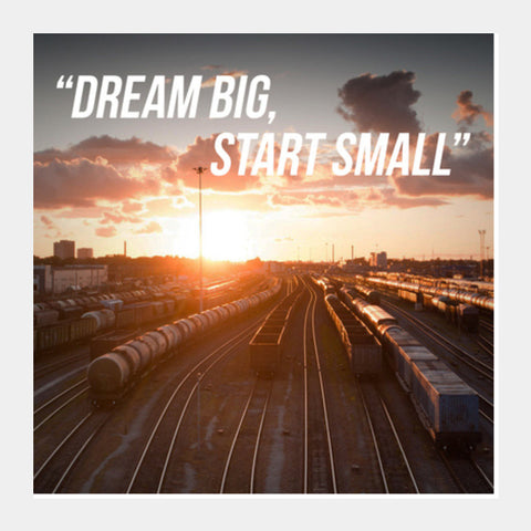 Dream big, start small Square Art Prints | Artist : Rahul Bagdai