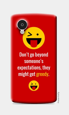 Nexus 5 Cases, Don't go beyond someone's expectations, they might get greedy | Nexus 5 Cases |  | Artist : Nikhil Wad, - PosterGully