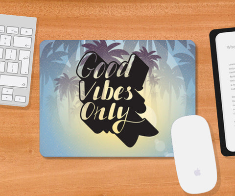 Good Vibes Only Mousepad | Artist : Colour me expressive