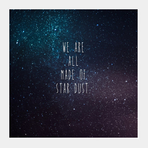 Square Art Prints, We Are All Made Of Stardust Square Art Prints | Artist : Dr. Green, - PosterGully