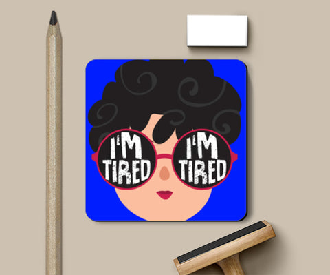 I'm tired Coasters | Artist : Harpreet Kaur
