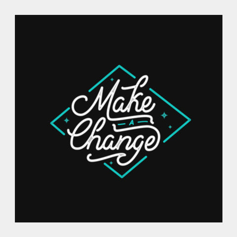Make a change. Square Art Prints | Artist : Niraj Pangarkar