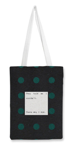 They told me I couldn't. That's why I did. Tote Bags | Artist : Sketch Inspire