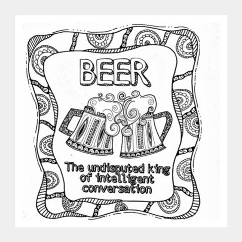 Beer - The undisputed king of intelligent conversations Square Art Prints | Artist : the unskilled artist