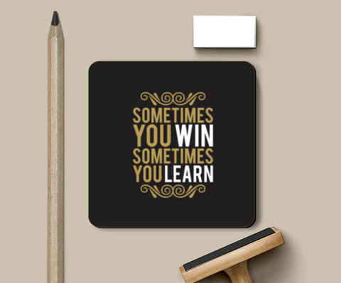 Sometime You Win Sometime You Learn Coasters | Artist : Designerchennai