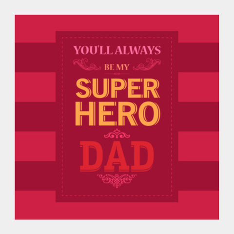 You'll Always Be My Super Hero Dad Square Art Prints PosterGully Specials
