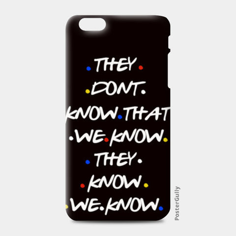 FRIENDS | THEY DON'T KNOW iPhone 6 Plus/6S Plus Cases | Artist : Manju Nk