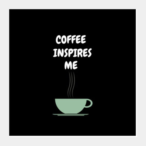 COFFEE INSPIRES ME Square Art Prints PosterGully Specials