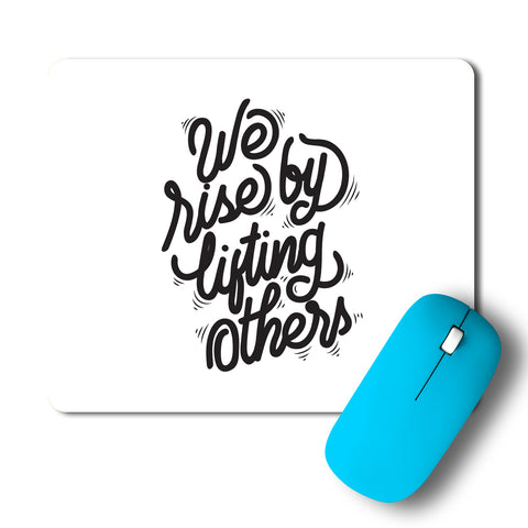 We Rise By Lifting Others Typography Artwork Mousepad