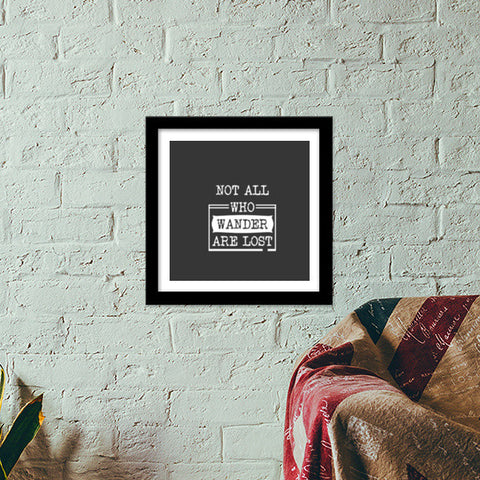 Not all who wander are lost Premium Square Italian Wooden Frames | Artist : Sarbani Mookherjee