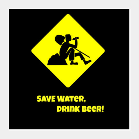 Square Art Prints, Save Water, Drink Beer Square Art Prints | Artist : Prankbaaz Officials, - PosterGully