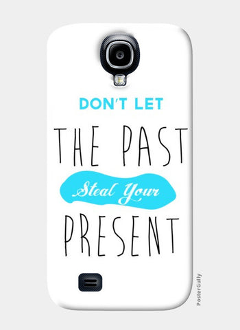 Samsung S4 Cases, Don't Let The Past Steal Your Present Samsung S4 Cases | Artist : Noman Shaikh, - PosterGully