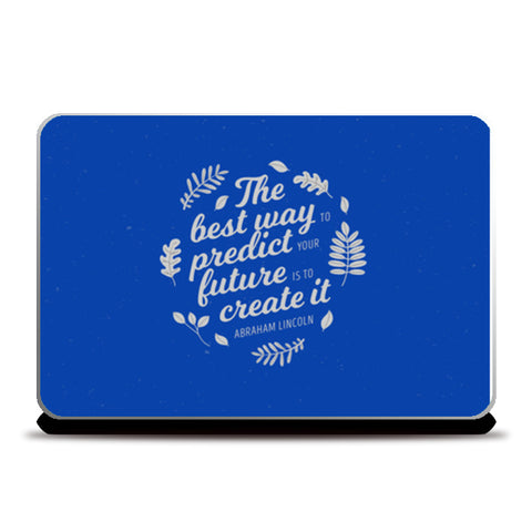 The Best Way To Predict Your Future Is To Create It  Laptop Skins | Artist : Creative DJ