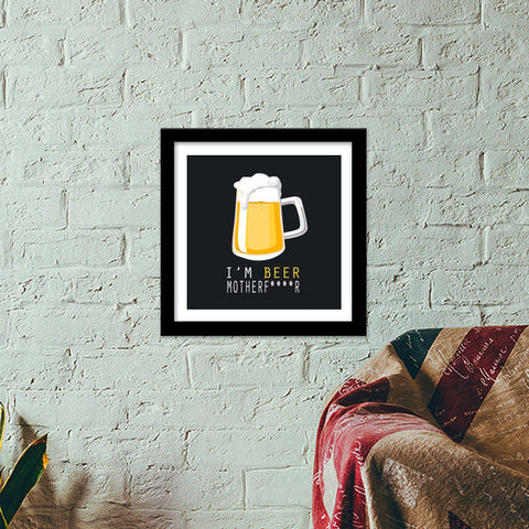 Premium Square Italian Wooden Frames, I'm BEER Premium Square Italian Wooden Frames | Artist : Ayush Yaduv, - PosterGully - 1