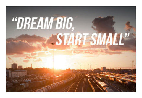 Dream big, start small Wall Art  | Artist : Rahul Bagdai