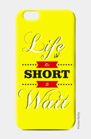 iPhone 6 / 6s, Life is short to wait iPhone 6 / 6s Case | Swapnil Deshpandey, - PosterGully